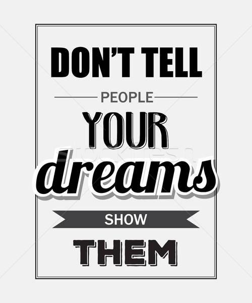 Retro motivációs idézet emberek álmok előadás Stock fotó © balasoiu