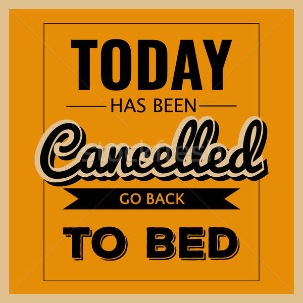 Retro motivational quote. ' Today has been cancelled, go back to Stock photo © balasoiu