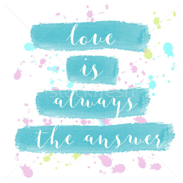 'Love is always the answer' motivation watercolor poster Stock photo © balasoiu