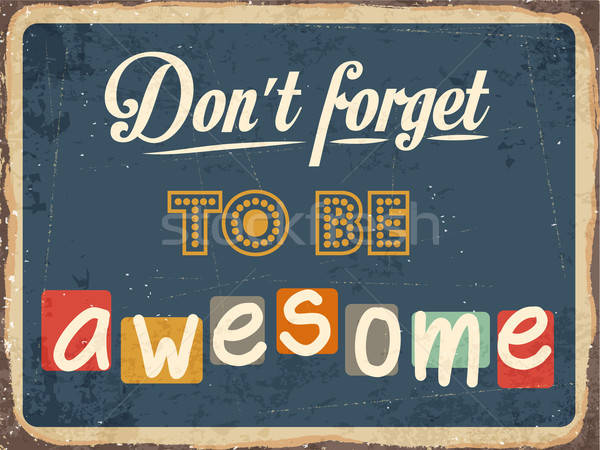 Retro metal sign ' Don't forget to be awesome' Stock photo © balasoiu