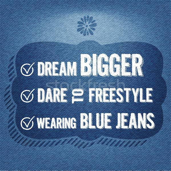 'Dream bigger, dare to freestyle, wearing blue jeans', Quote Typ Stock photo © balasoiu