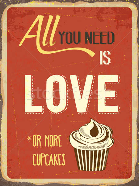 Retro metal sign 'All you need is love or more cupcakes' Stock photo © balasoiu