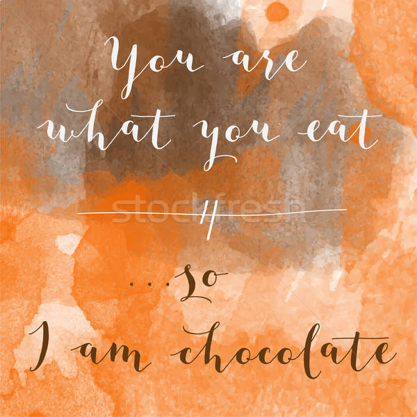 'You are what you eat, so I am chocolate' motivation watercolor  Stock photo © balasoiu