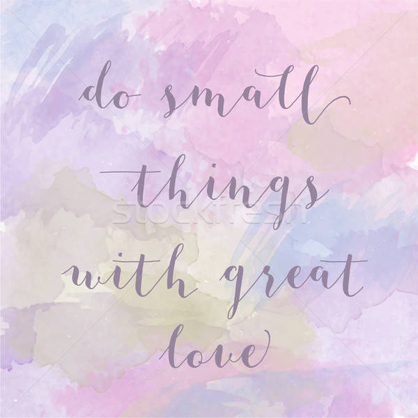 'Do small things with great love' motivation watercolor poster Stock photo © balasoiu