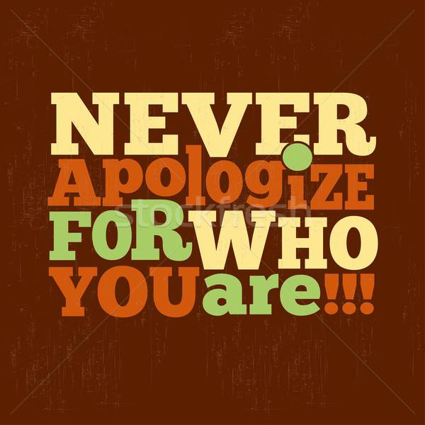 ' Never apologize for who you are' Quote Typographical retro Bac Stock photo © balasoiu