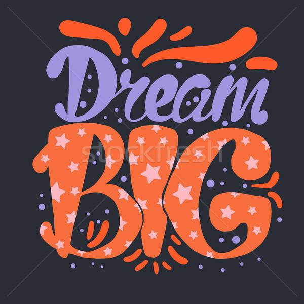 Motiváció álom nagy klasszikus kalligrafikus szöveg Stock fotó © barsrsind