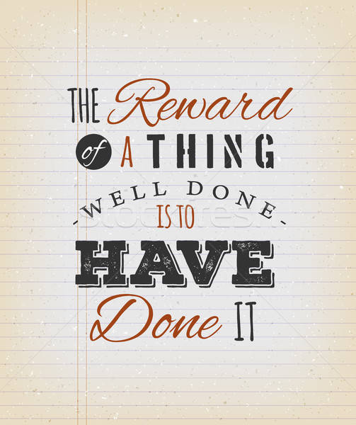 The Reward Of A Thing Well Done Is To Have Done It Quote Stock photo © benchart