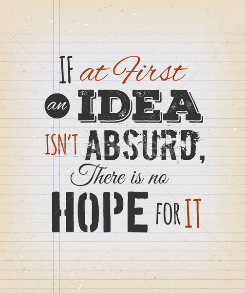 If At First An Idea Isn't Absurd There's No Hope For It Stock photo © benchart