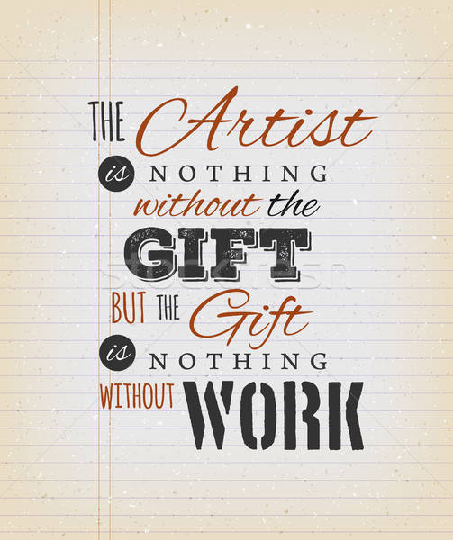 The Artist Is Nothing Without The Gift Quote Stock photo © benchart