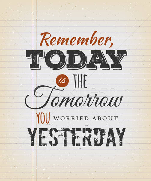 Today Is The Tomorrow You Worried About Yesterday Stock photo © benchart