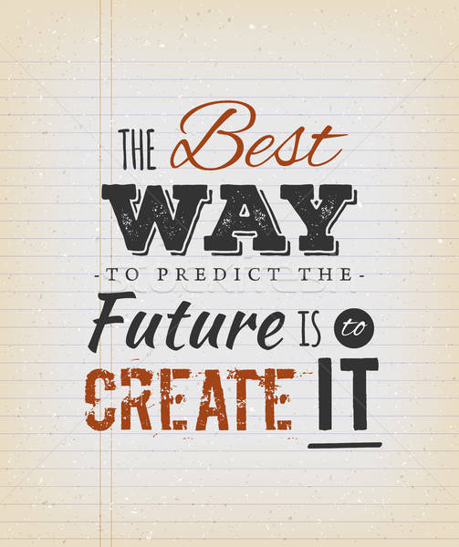 Stock photo: The Best Way To Predict The Future Is To Create It Quote