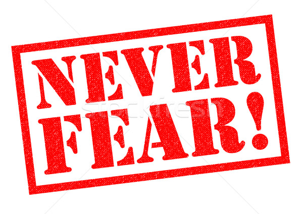 NEVER FEAR! Stock photo © chrisdorney