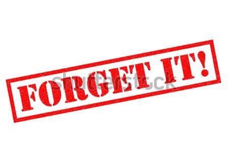 FORGET IT! Stock photo © chrisdorney