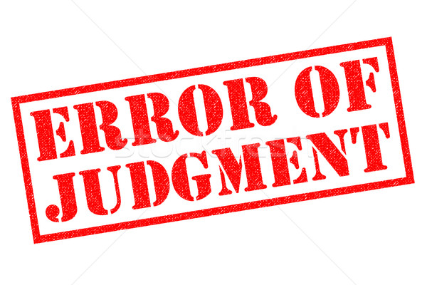 ERROR OF JUDGMENT Stock photo © chrisdorney