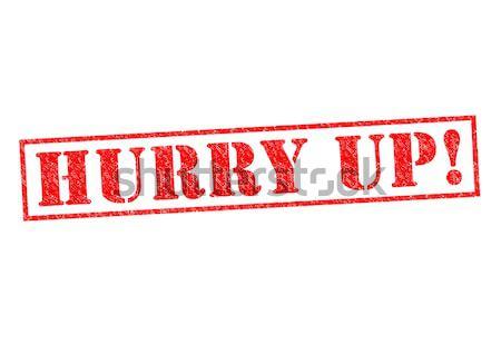 HURRY UP! Stock photo © chrisdorney