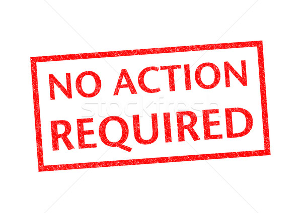 NO ACTION REQUIRED Stock photo © chrisdorney