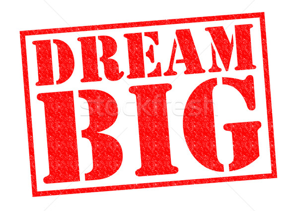 DREAM BIG Stock photo © chrisdorney