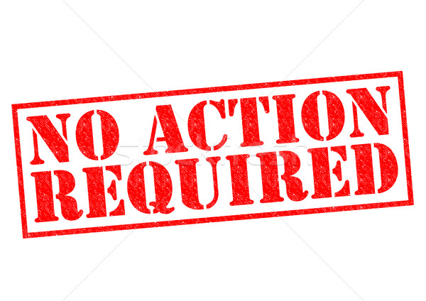 Stock photo: NO ACTION REQUIRED