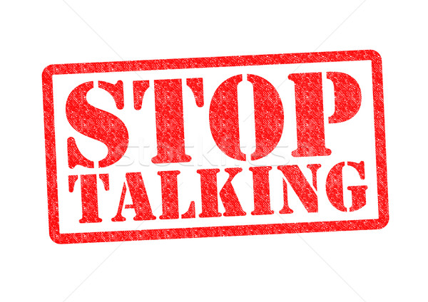 STOP TALKING Stock photo © chrisdorney