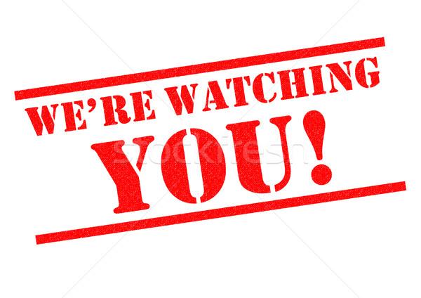 WE'RE WATCHING YOU! Stock photo © chrisdorney