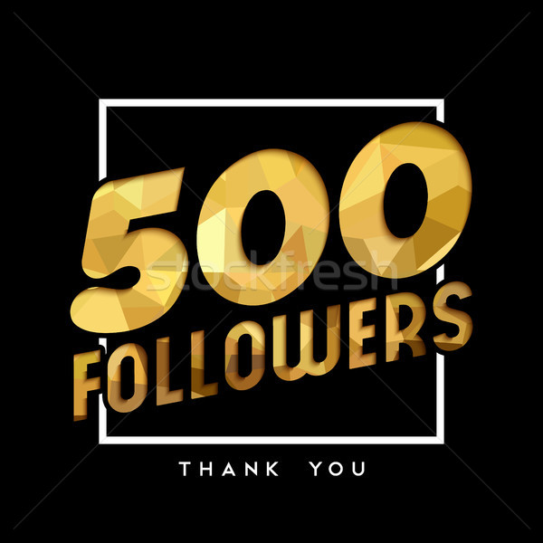 500 gold internet follower number thank you card Stock photo © cienpies