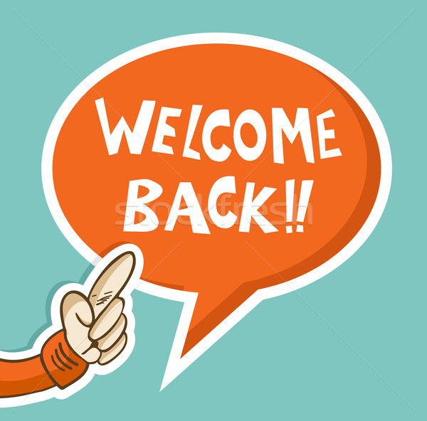 Welcome back hand speech bubble Stock photo © cienpies