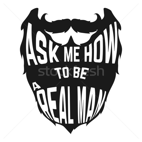 Black Beard silhouette with concept phrase inside How to be a real man on white background Stock photo © Dashikka