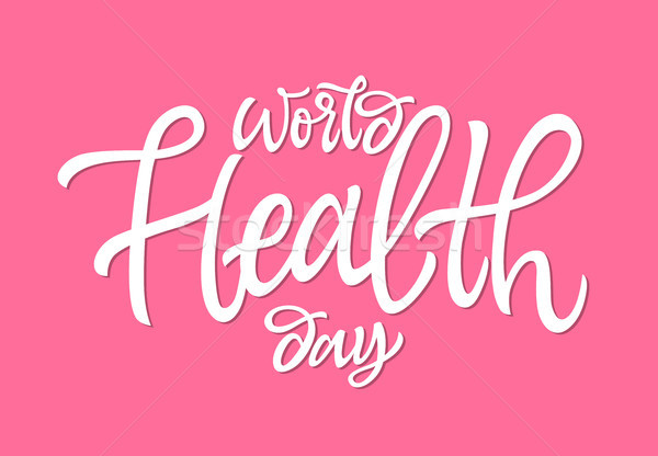World Health Day - vector hand drawn brush pen lettering Stock photo © Decorwithme