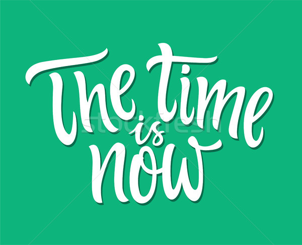 The Time Is Now - vector hand drawn brush pen lettering illustration Stock photo © Decorwithme