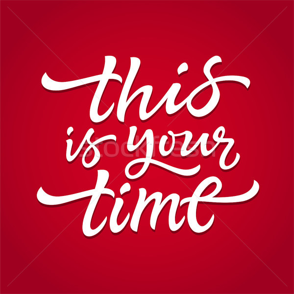 This Is Your Time - vector drawn brush lettering Stock photo © Decorwithme