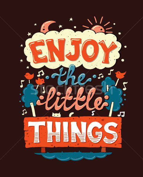 Enjoy the little things - motivation quotation poster Stock photo © Decorwithme