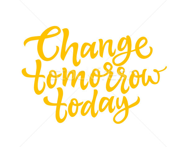 Change Tomorrow Today - vector brush lettering Stock photo © Decorwithme