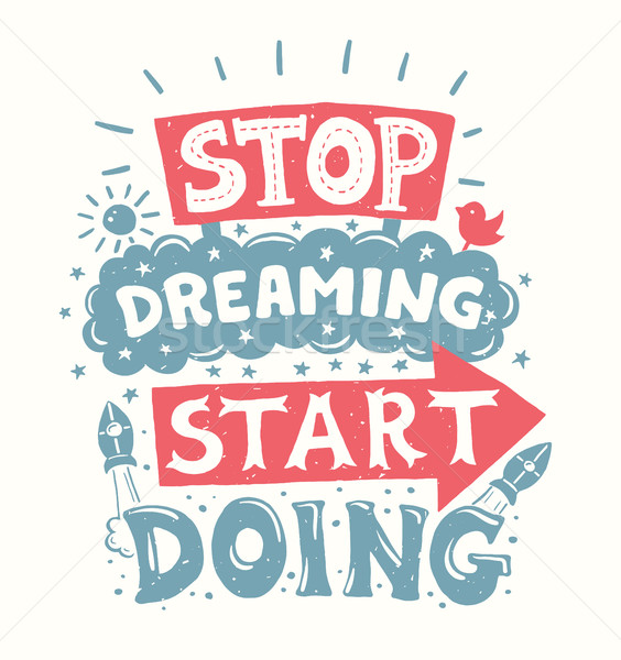 Stop dreaming start doing - motivation quote poster Stock photo © Decorwithme