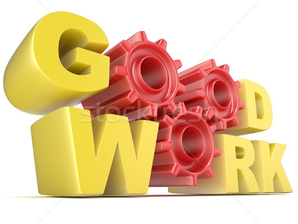 The words GOOD WORK in 3D letters and gear wheels Stock photo © djmilic