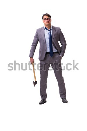 Funny businessman with axe on white Stock photo © Elnur