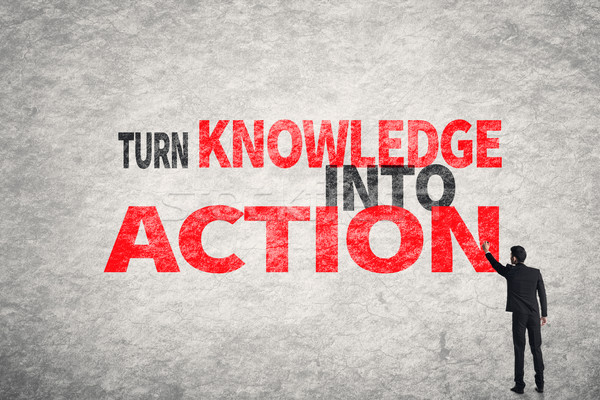 Turn Knowledge Into Action Stock photo © elwynn