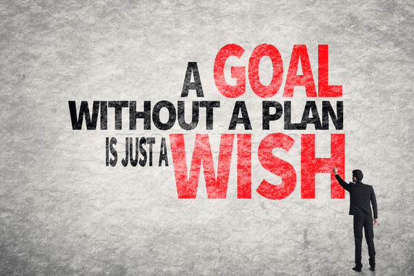 Stock photo: A Goal without a Plan is Just a Wish