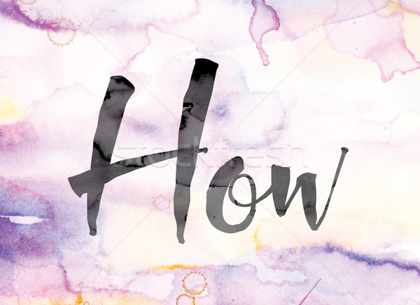 How Colorful Watercolor and Ink Word Art Stock photo © enterlinedesign