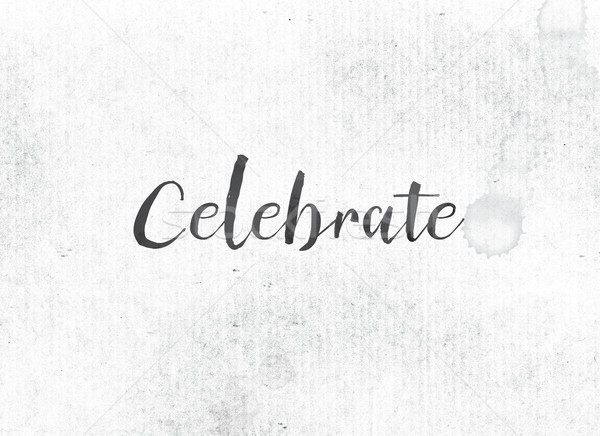 Celebrate Concept Painted Ink Word and Theme Stock photo © enterlinedesign