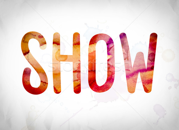 Show Concept Watercolor Word Art Stock photo © enterlinedesign
