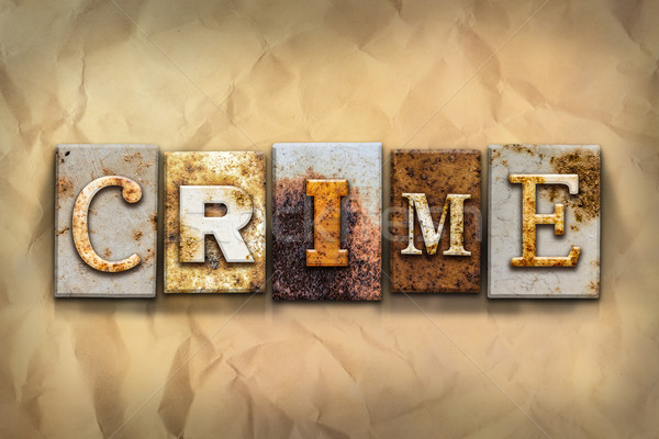 Crime Concept Rusted Metal Type Stock photo © enterlinedesign