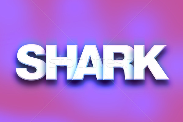 Shark Concept Colorful Word Art Stock photo © enterlinedesign