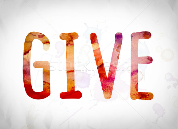 Give Concept Watercolor Word Art Stock photo © enterlinedesign