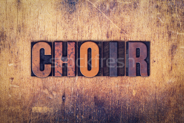 Choir Concept Wooden Letterpress Type Stock photo © enterlinedesign
