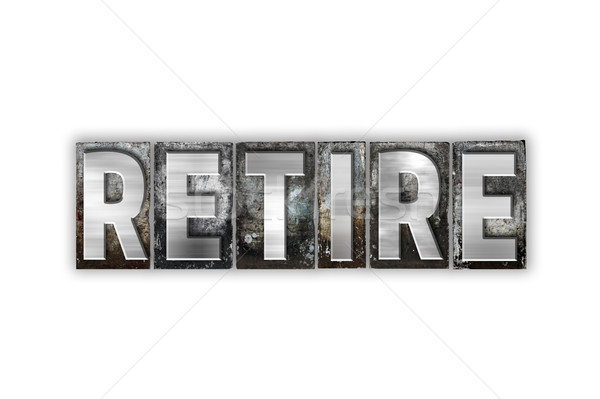Retire Concept Isolated Metal Letterpress Type Stock photo © enterlinedesign