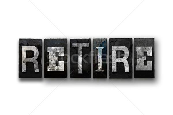 Retire Concept Isolated Letterpress Type Stock photo © enterlinedesign