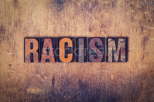 Racism Concept Wooden Letterpress Type Stock photo © enterlinedesign