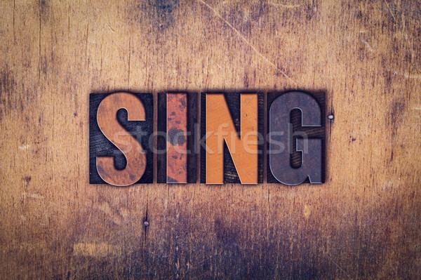 Sing Concept Wooden Letterpress Type Stock photo © enterlinedesign