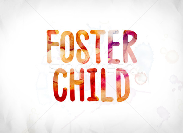 Foster Child Concept Painted Watercolor Word Art Stock photo © enterlinedesign