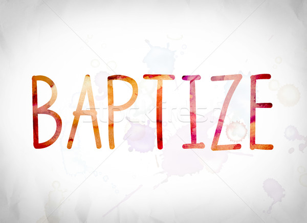 Baptize Concept Watercolor Word Art Stock photo © enterlinedesign